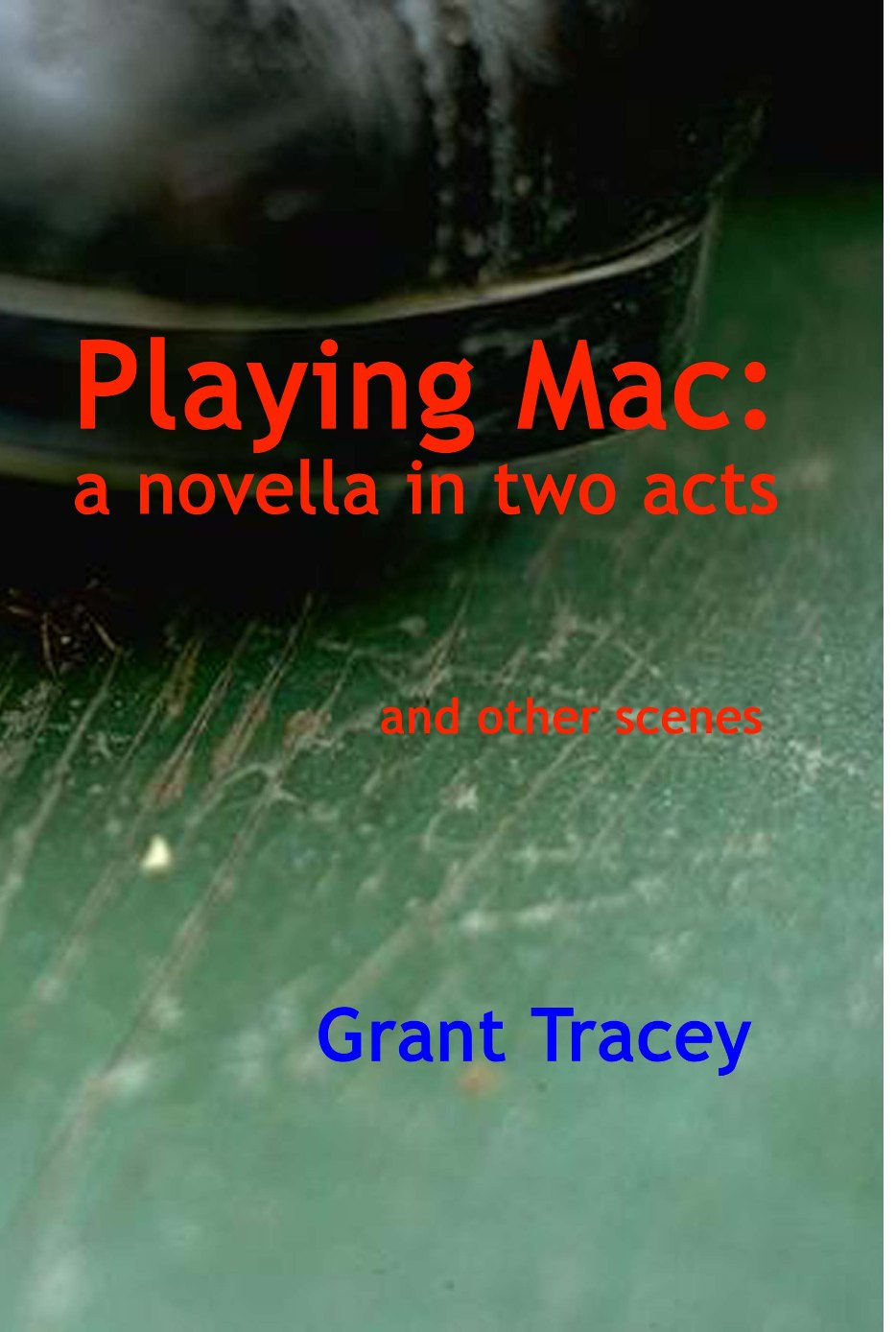 Playing Mac: a novella in two acts